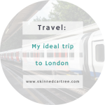 My ideal trip to London