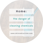 Get domestic chemicals out of your house.