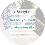 Tips For How To Better Yourself Personally & Professionally