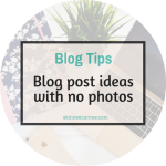 Blog post ideas that don't involve photographs