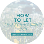 How to let frustrations go