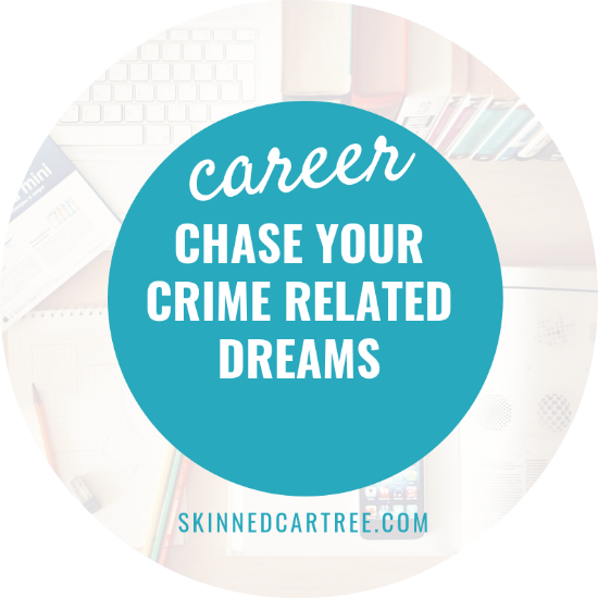 How to Chase Your Crime-Related Career Dreams Right Now