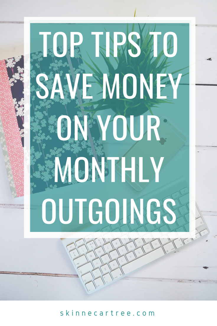 Top Tips To Save Money On Your Monthly Outgoings