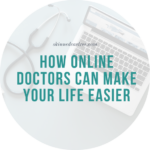 How online doctors can make your life easier