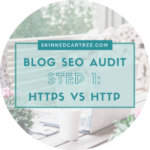 SEO Blog Audit Guide // Step one – https vs http