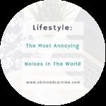 Noises that annoy me