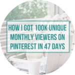 How I got 100k unique monthly viewers on Pinterest in 47 days