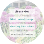 If you could start life again, what would you do differently?