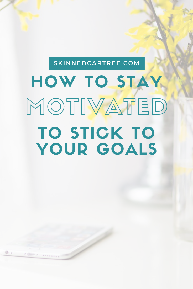How to stay motivated to stick to goals