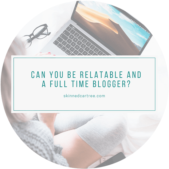 Does becoming a full time blogger take away your 'relatable' status?