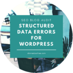 Blog Audit Guide Step 5: Structured data errors for WordPress