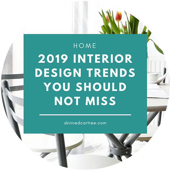 2019 Interior Design Trends you should not miss