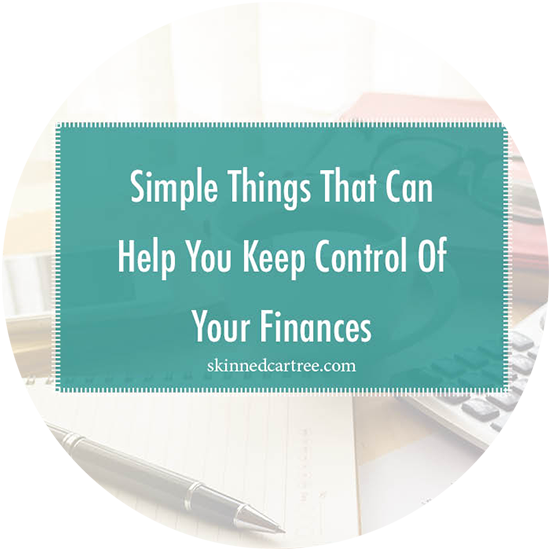 Simple Things That Can Help You Keep Control Of Your Finances