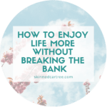 How to Enjoy Life More Without Breaking the Bank