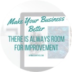 Make Your Business Better – There is Always Room For Improvement