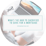 5 things I've had to sacrifice to save for a mortgage