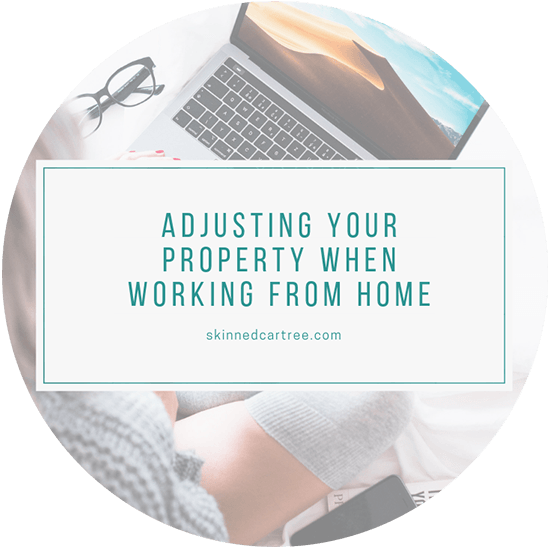 Adjusting Your Property When Working from Home