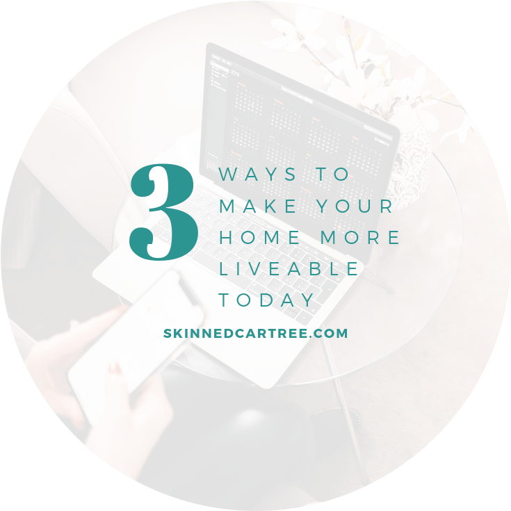 3 Ways To Make Your Home More Liveable Today