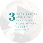 Social Media: 3 Ways It Could be Affecting Your Mental Health