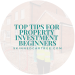 Top Tips for Property Investment Beginners