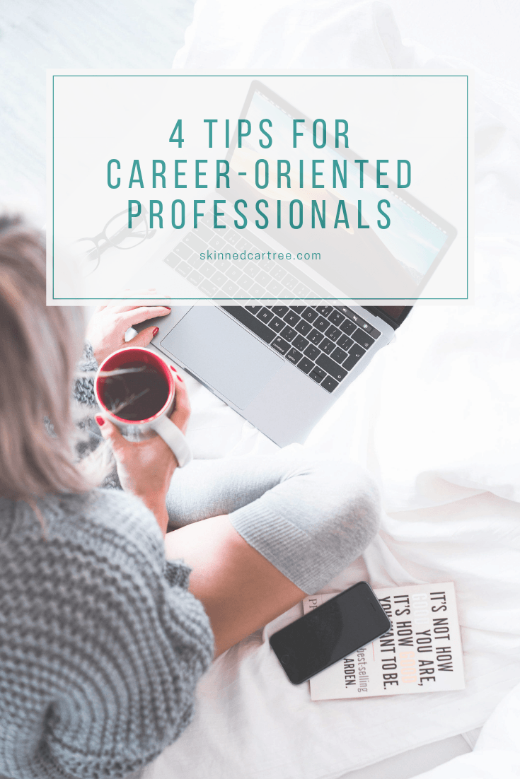 4 Tips for Career-Oriented Professionals
