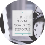 A few short term goals to refocus