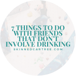 7 things to do with friends that don't involve drinking