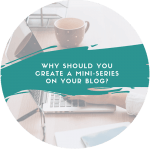 Why should you create a mini-series on your blog?