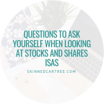 Questions to ask yourself when looking at stocks and shares ISAs