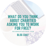 What do you think about charities asking you to work for free?