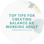 Top Tips for Creating Balance as Working Adult