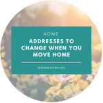 Addresses to change when you move house.