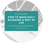 How to make daily blogging a way of life.