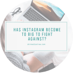 Has Instagram become to big to fight against?