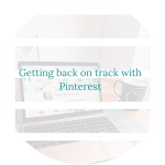 Getting back on track with Pinterest