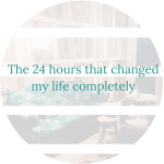 The 24 hours that changed my life completely
