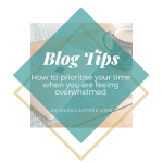 How to prioritise your time when you are feeing overwhelmed