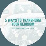 5 Ways To Transform Your Bedroom