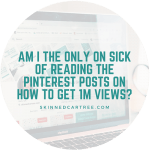 Am I the only on sick of reading the Pinterest posts on how to get 1m views?