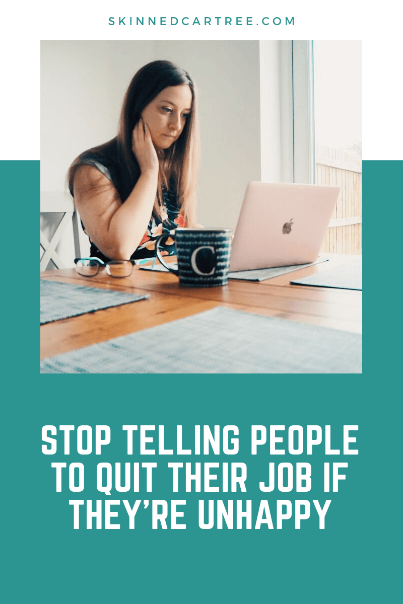 Stop telling people to quit their job if they're unhappy