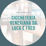 Ciccheteria venexiana da Luca e Fred // Venice