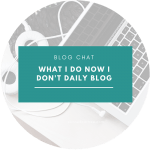 What I do now I don't blog daily