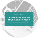Tips on How to Keep Your Anxiety Away