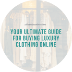 Your Ultimate Guide for Buying Luxury Clothing Online