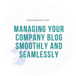 Managing Your Company Blog Smoothly and Seamlessly