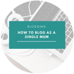 How to Start a Blog as a Single Mom