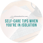 Self-care Tips When You're In Isolation