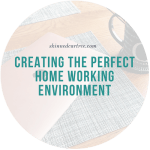 Creating The Perfect Home Working Environment