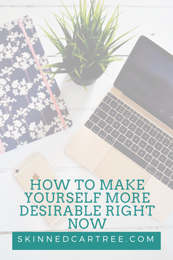 how to make yourself more desirable right now