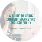 A Guide to using Content Marketing Thoughtfully
